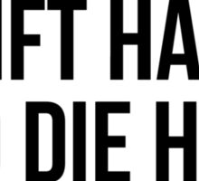 I LIFT HARD AND DIE HARD Sticker