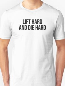 LIFT HARD AND DIE HARD  Unisex T-Shirt