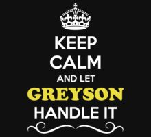 Keep Calm and Let GREYSON Handle it by Neilbry