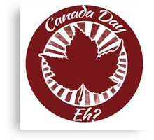 Eh Canada Day humor Canvas Print