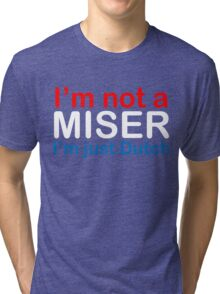 I'm not a miser. Tri-blend T-Shirt