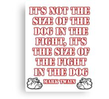 Mark Twain - size of the fight in the dog... (Amazing Sayings - Special Edition) Canvas Print