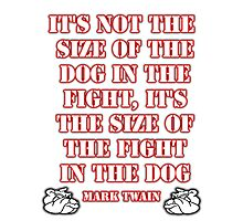 Mark Twain - size of the fight in the dog... (Amazing Sayings - Special Edition) Photographic Print