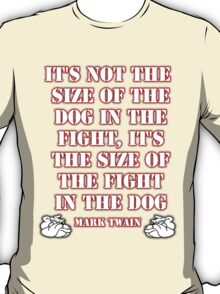 Mark Twain - size of the fight in the dog... (Amazing Sayings - Special Edition) T-Shirt
