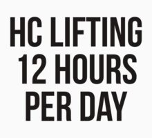 HC LIFTING 12 HOURS PER DAY by Musclemaniac