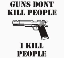 Guns dont kill people, i kill people by CiaranMoll