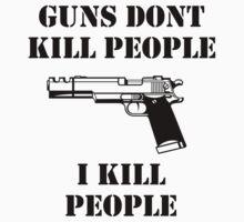Guns dont kill people, i kill people by CiaranMoll