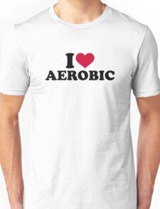 I love Aerobic Unisex T-Shirt