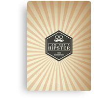 Retro Style - I am not a Hipster 100% Guaranteed Canvas Print