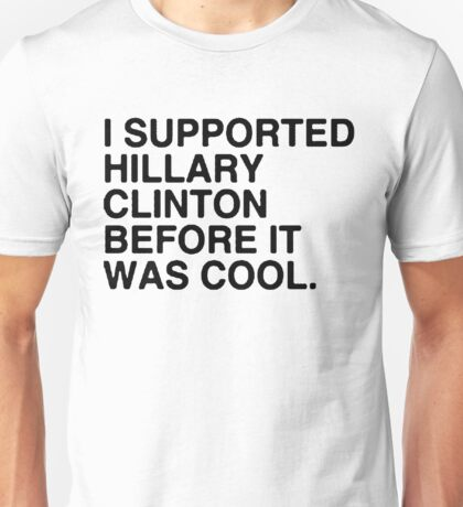 I Supported Hillary Before It Was Cool [Black] Unisex T-Shirt