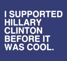 I Supported Hillary Before It Was Cool [White] by scarammanga