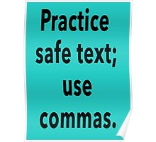 Practice Safe Text, Use Commas. Poster