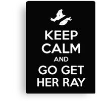 Keep Calm And Go Get Her Ray - Tshirts & Hoodies Canvas Print