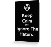 Keep Calm And Ignore The Haters! - Tshirts & Hoodies Greeting Card