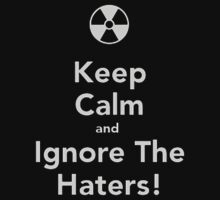 Keep Calm And Ignore The Haters! - Tshirts & Hoodies by Darling Arts