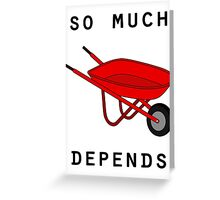 So much depends upon a red wheelbarrow Greeting Card