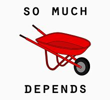 So much depends upon a red wheelbarrow Unisex T-Shirt