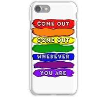 Come Out Wherever You Are iPhone Case/Skin