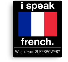 I SPEAK FRENCH. WHAT'S YOUR SUPERPOWER Canvas Print