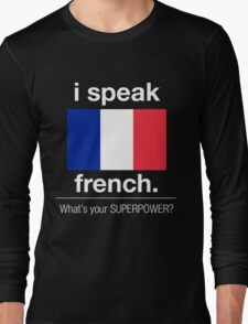 I SPEAK FRENCH. WHAT'S YOUR SUPERPOWER Long Sleeve T-Shirt