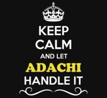 Keep Calm and Let ADACHI Handle it by robinson30