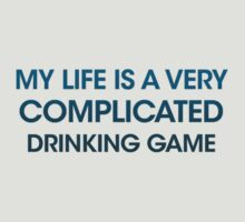 my life is a very complicated drinking game by buud