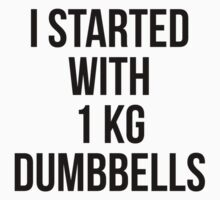 I STARTED WITH 1 KG DUMBBELLS by Musclemaniac