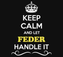 Keep Calm and Let FEDER Handle it by gradyhardy