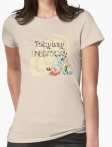 """""""Today is My Unbirthday"""" Womens Fitted T-Shirt"""