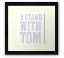 I Stand With Tom Framed Print