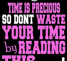 TIME IS PRECIOUS SO DONT WASTE YOUR TIME BY READING THIS by fandesigns
