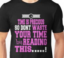 TIME IS PRECIOUS SO DONT WASTE YOUR TIME BY READING THIS Unisex T-Shirt