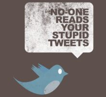 No-One Reads Your Stupid Tweets by TweetTees