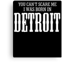 YOU CAN'T SCARE ME I WAS BORN IN DETROIT Canvas Print