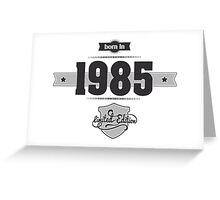Born in 1985 Greeting Card
