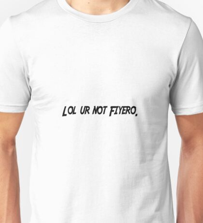 lol ur not Fiyero Unisex T-Shirt
