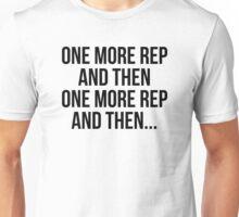 ONE MORE REP AND THEN ONE MORE REP AND THEN... Unisex T-Shirt