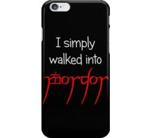 I simply walked into Mordor (White Text) iPhone Case/Skin