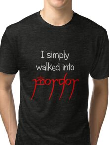 I simply walked into Mordor (White Text) Tri-blend T-Shirt