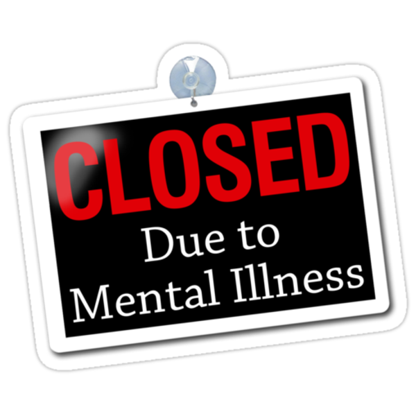 Closed due to mental illness by digerati