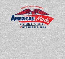 American Made - Buy U.S. or Bye Bye U.S. Jobs Unisex T-Shirt