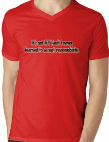 It's not MY fault I never learned to accept responsibility. Mens V-Neck T-Shirt