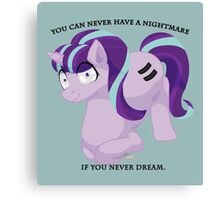 """""""You can never have a nightmare if you never dream."""" MLP inspired fanart Canvas Print"""