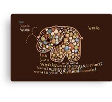 The Whole Wide World is your Elephant Canvas Print