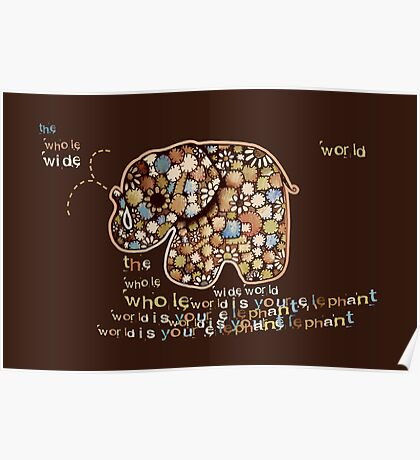 The Whole Wide World is your Elephant Poster
