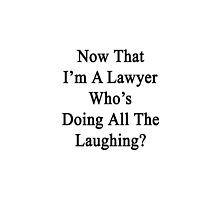Now That I'm A Lawyer Who's Doing All The Laughing?  by supernova23