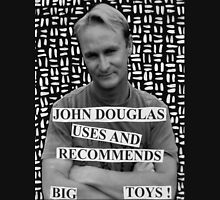John Douglas Uses And Recommends Big Toys Unisex T-Shirt