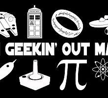 I'm Geekin' Out Man. by Tortugagraphix