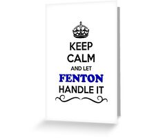 Keep Calm and Let FENTON Handle it Greeting Card