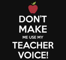 Don't Make Me Use My Teacher Voice by LegendTLab